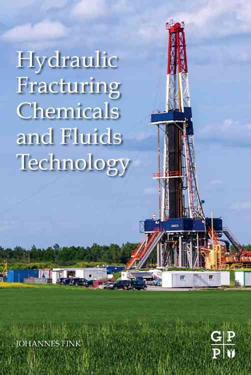 Hydraulic Fracturing Chemicals and Fluids Technology By Fink, Johannes