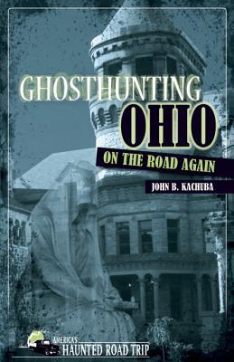 Ghosthunting Ohio on the Road Again By Kachuba, John B.